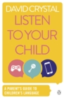 Image for Listen to your child: a parent's guide to children's language