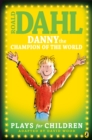 Image for Danny the champion of the world: plays for children