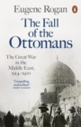 Image for The fall of the Ottomans: the Great War in the Middle East, 1914-1920