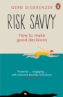 Image for Risk savvy: how to make good decisions
