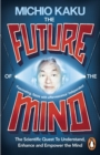 Image for The future of the mind  : the scientific quest to understand, enhance and empower the mind