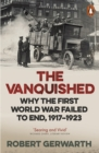 Image for The vanquished: why the First World War failed to end, 1917-1923
