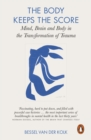 Image for The body keeps the score: mind, brain and body in the transformation of trauma