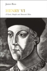 Image for Henry VI  : a good, simple and innocent man