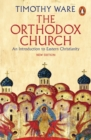 Image for The Orthodox Church  : an introduction to Eastern Christianity