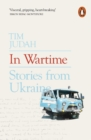 Image for In wartime  : stories from Ukraine