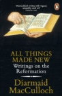 Image for All things made new  : writings on the Reformation