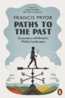 Image for Paths to the past  : encounters with Britain's hidden landscapes