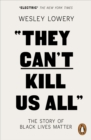 Image for They can't kill us all  : the story of Black Lives Matter