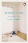 Image for Goodbye, things: on minimalist living