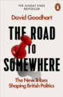 Image for The road to somewhere  : the new tribes shaping British politics