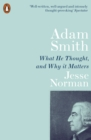 Image for Adam Smith  : what he thought, and why it matters