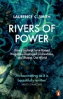 Image for Rivers of power  : how a natural force raised kingdoms, destroyed civilizations, and shapes our world