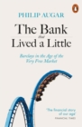Image for The bank that lived a little  : Barclays in the age of the very free market