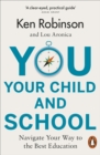 Image for You, your child and school  : navigate your way to the best education