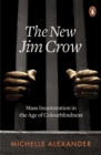Image for The new Jim Crow: mass incarceration in the age of colorblindness
