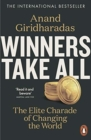 Image for Winners take all  : the elite charade of changing the world