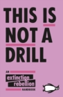 Image for This is not a drill: the Extinction Rebellion handbook