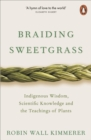 Image for Braiding sweetgrass  : indigenous wisdom, scientific knowledge and the teachings of plants