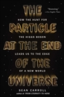 Image for The Particle at the End of the Universe : How the Hunt for the Higgs Boson Leads Us to the Edge of a New World