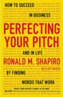 Image for Perfecting your pitch  : how to succeed in buisness and in life by finding words that work