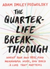 Image for The Quarter Life Breakthrough : Invent Your Own Path, Find Meaningful Work, and Build a Life That Matters