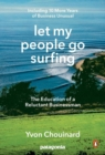 Image for Let my people go surfing  : the education of a reluctant businessman, including 10 more years of business unusual