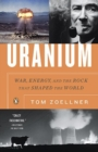 Image for Uranium  : war, energy, and the rock that shaped the world