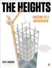 Image for The heights  : anatomy of a skyscraper