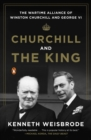 Image for Churchill and the King  : the wartime alliance of Winston Churchill and George VI