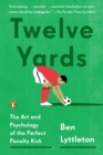 Image for Twelve Yards : The Art and Psychology of the Perfect Penalty Kick