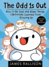 Image for The Odd 1s Out : How to Be Cool and Other Things I Definitely Learned from Growing Up