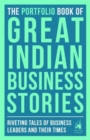 Image for The Portfolio Book of Great Indian Business Stories : Riveting Tales of Business Leaders and Their Times