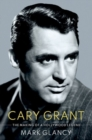 Image for Cary Grant, the making of a Hollywood legend