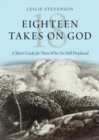 Image for Eighteen takes on God  : a short guide for those who are still perplexed