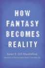 Image for How fantasy becomes reality  : information and entertainment media in everyday life