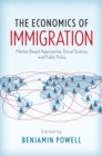 Image for The economics of immigration: market-based approaches, social science, and public policy