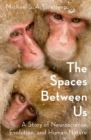 Image for The spaces between us  : a story of neuroscience, evolution, and human nature