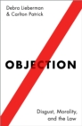 Image for Objection: disgust, morality, and the law
