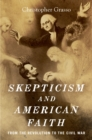 Image for Skepticism and American faith: from the Revolution to the Civil War