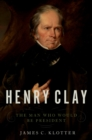 Image for Henry Clay: the man who would be president