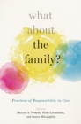Image for What About the Family?: Practices of Responsibility in Care