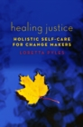 Image for Healing justice: holistic self-care for change makers