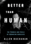Image for Better than human  : the promise and perils of biomedical enhancement