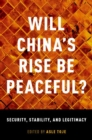 Image for Will China's rise be peaceful?  : the rise of a great power in theory, history, politics, and the future