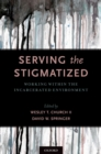 Image for Serving the stigmatized: working within the incarcerated environment