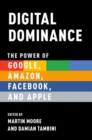 Image for Digital dominance  : the power of Google, Amazon, Facebook, and Apple
