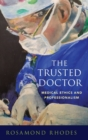 Image for The trusted doctor  : medical ethics and professionalism