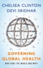 Image for Governing global health  : who runs the world and why?