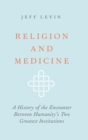 Image for Religion and medicine  : a history of the encounter between humanity's two greatest institutions